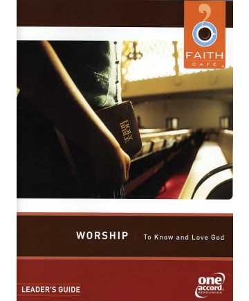 Faith Cafe': Worship To Know and Love God Leader's Guide