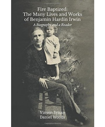Fire Baptized: The Many Lives and Works of Benjamin Hardin Irwin
