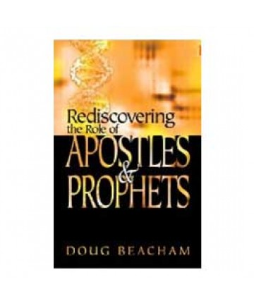Rediscovering the Role of Apostles and Prophets