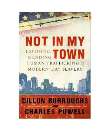 Not in My Town: Exposing and Ending Human Trafficking and Modernday Slavery