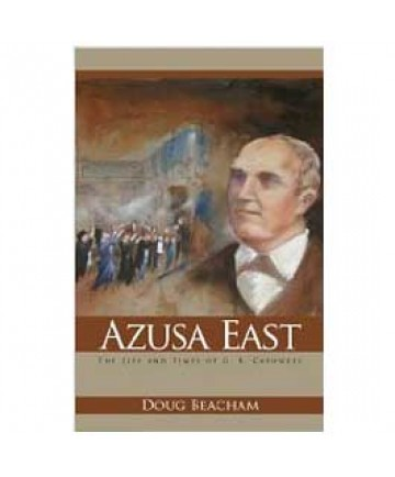 Azusa East: The Life and Times of G. B. Cashwell