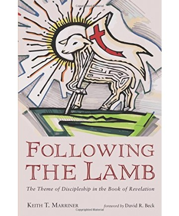 Following The Lamb:  The Theme Of Discipleship In The Book Revelation