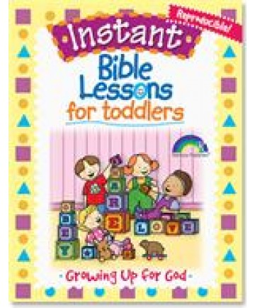 Instant Bible Lessons for Toddlers - Growing up for God