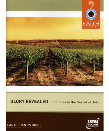 Faith Cafe': Glory Revealed:  Studies in the Gospel of John Participant's Guide