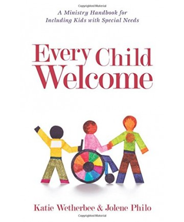 Every Child Welcome: A Ministry Handbook for Including Kids with Special Needs