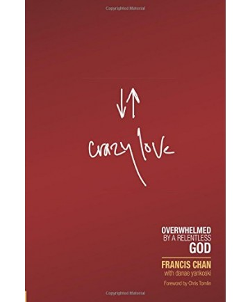 Crazy Love: Overwhelmed by a Relentless God (Revised, Updated)