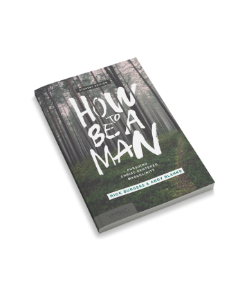 How to Be a Man: Pursuing Christ-centered Masculinity (Student Edition)