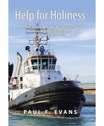 Help for Holiness: Rediscovering God's Resources for Practical Sanctification in Galatians 5:16-25