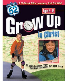 Grow Up in Christ 52 Bible Lessons from the New Testament for Ages 8-12 Route 52