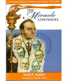 The Miracle Continues, a Personal History of Emmanuel College: 1967-2005