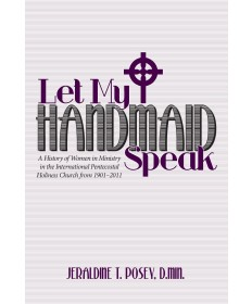 Let My Handmaid Speak: A History of Women in Ministry in the International Pentecostal Holiness Church from 1901-2011