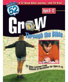 Grow Through the Bible 52 Bible Lessons from Genesis to Revelation for Ages 8-12 Route 52
