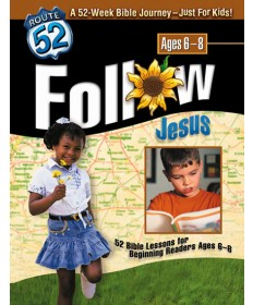 Follow Jesus 52 Bible Lessons from the Life of Christ for Ages 6-8 Route 52