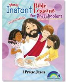 Instant Bible Lessons for Preschoolers: I Praise Jesus