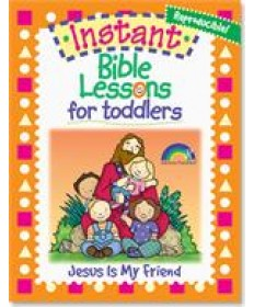 Instant Bible Lessons for Toddlers - Jesus Is My Friend