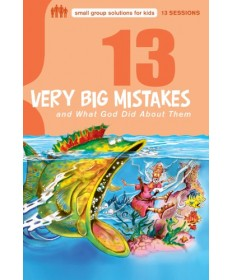 13 Very Big Mistakes And What God Did About Them