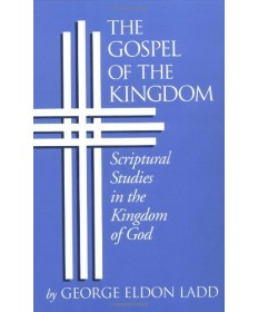 The Gospel of the Kingdom: Scriptural Studies in the Kingdom of God