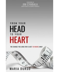 From Your Head to Your Heart: The Change You Long for Is Just 18 Inches Away