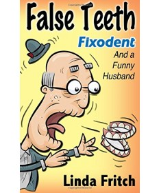 False Teeth, Fixodent and a Funny Husband