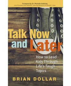 Talk Now and Later: How to Lead Kids Through Lifes Tough Topics