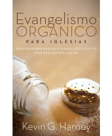 Evangelismo Orgánico Para Iglesias: Infundiendo Pasión Evangelística En Tu Congregación Local