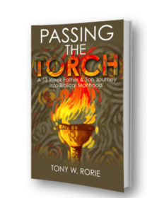 Passing the Torch: A 13 Week Father & Son Journey Into Biblical Manhood