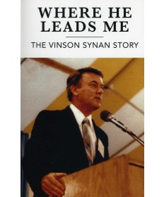 Where He Leads Me:  The Vinson Synan Story